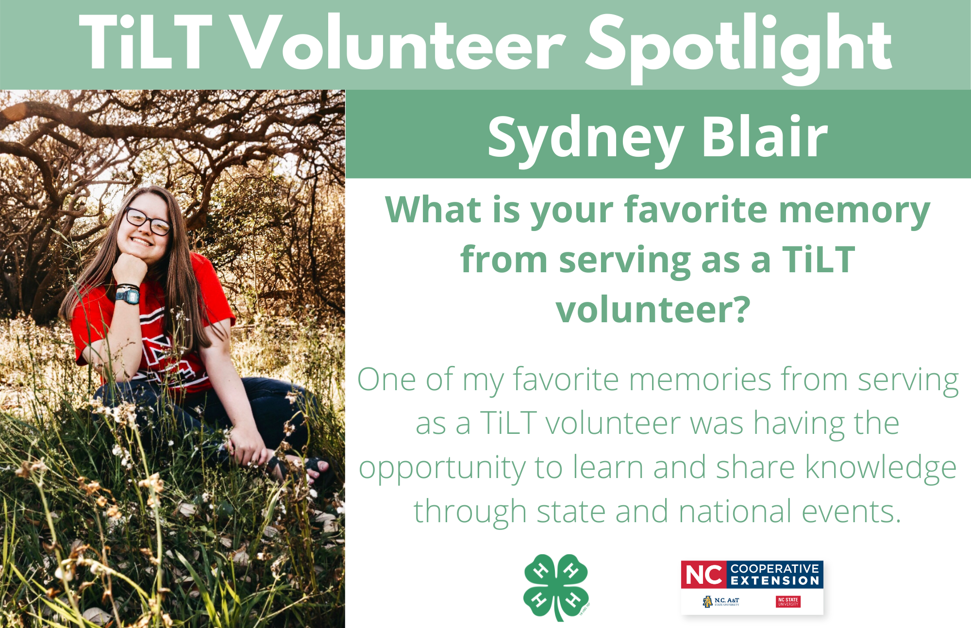 Headshot of Sydney Blair with following text to the right of image. TiLT Volunteer Spotlight. Sydney Blair. What is your favorite memory from serving as a TiLT volunteer? One of my favorite memories from serving as a TiLT volunteer was having the opportunity to learn and share knowledge through state and national events.