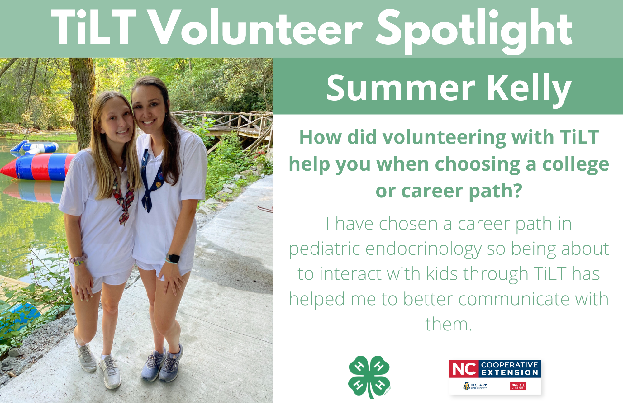 Headshot of Summer Kelly with following text to the right of image. TiLT Volunteer Spotlight. Summer Kelly. How did volunteering with TiLT help you when choosing a college or career path? I have chosen a career path in pediatric endocrinology so being about to interact with kids through TiLT has helped me to better communicate with them.