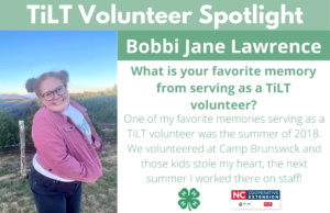 Headshot of Bobbi Jane Lawrence with following text to the right of image. TiLT Volunteer Spotlight. Bobbi Jane Lawrence. What is your favorite memory from serving as a TiLT volunteer? One of my favorite memories serving as a TiLT volunteer was the summer of 2018. We volunteered at Camp Brunswick and those kids stole my heart, the next summer I worked there on staff!